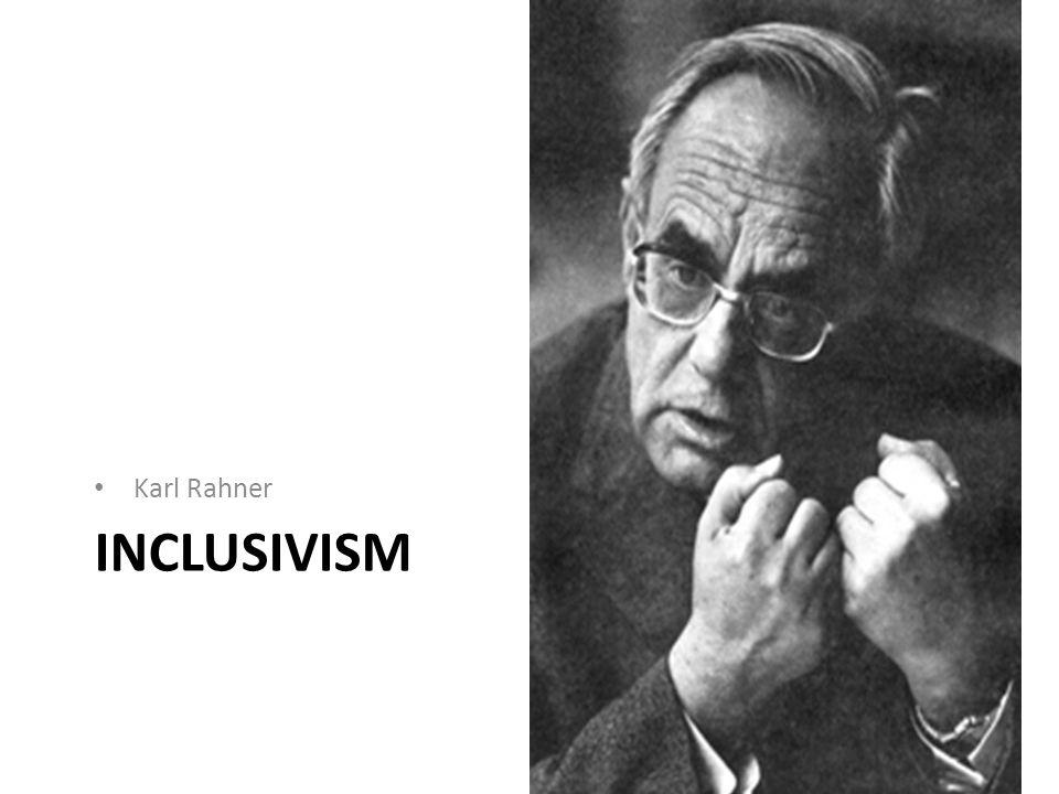 INCLUSIVISM Karl Rahner