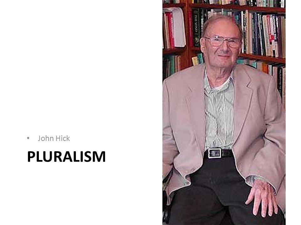 PLURALISM John Hick