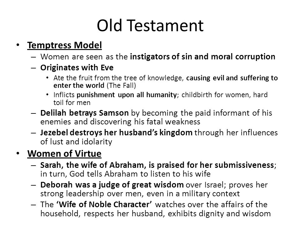 Old Testament Temptress Model – Women are seen as the instigators of sin and moral corruption – Originates with Eve Ate the fruit from the tree of kno