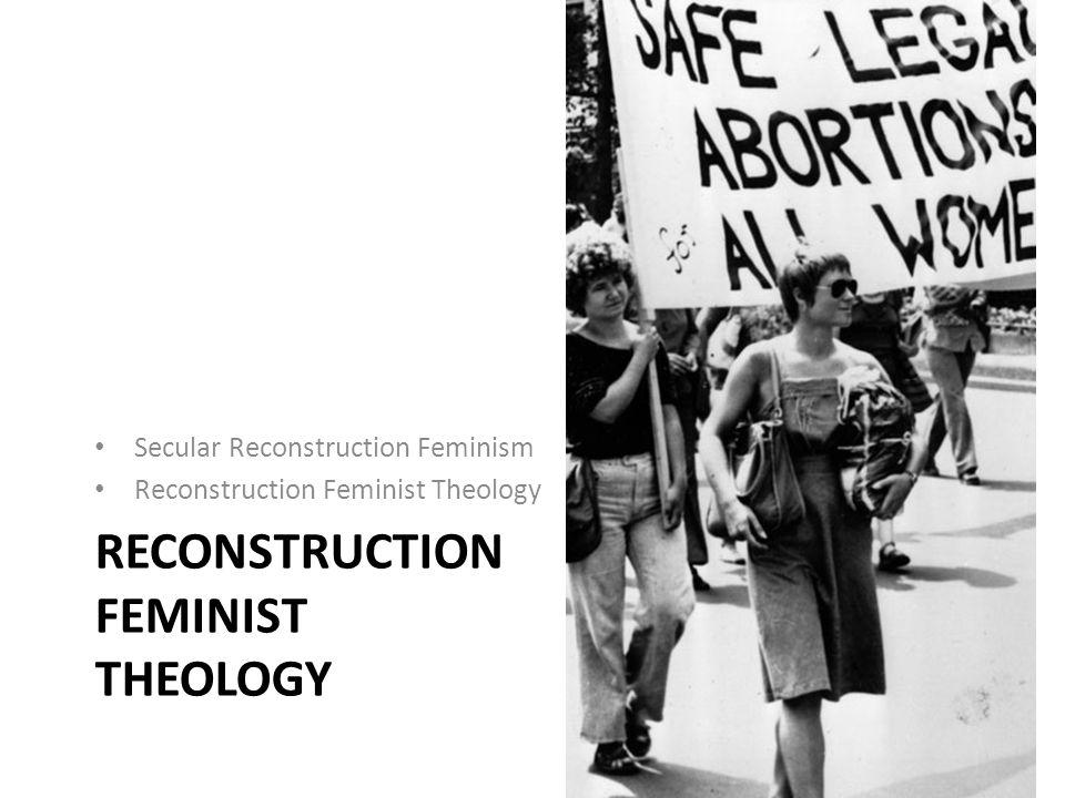 RECONSTRUCTION FEMINIST THEOLOGY Secular Reconstruction Feminism Reconstruction Feminist Theology