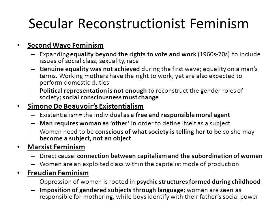 Secular Reconstructionist Feminism Second Wave Feminism – Expanding equality beyond the rights to vote and work (1960s-70s) to include issues of socia