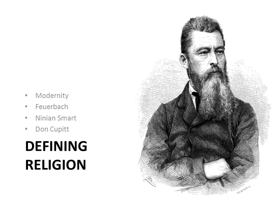 DEFINING RELIGION Modernity Feuerbach Ninian Smart Don Cupitt