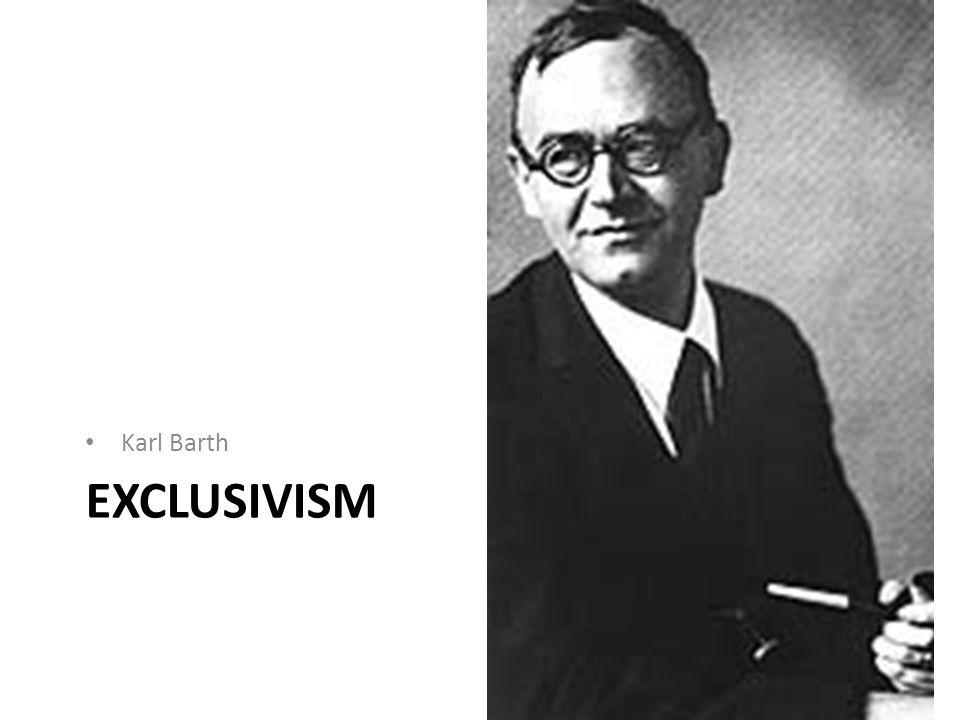 EXCLUSIVISM Karl Barth
