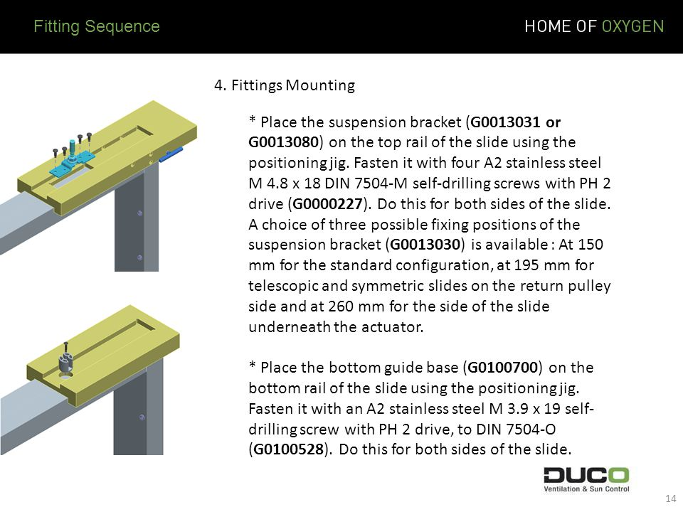 4. Fittings Mounting * Place the suspension bracket (G0013031 or G0013080) on the top rail of the slide using the positioning jig. Fasten it with four