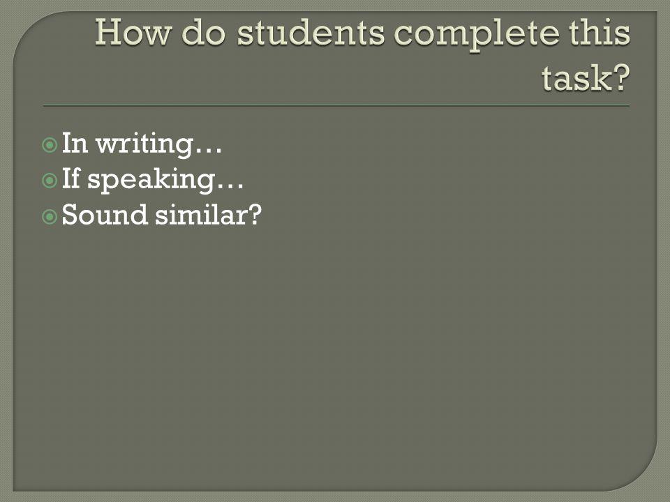  In writing…  If speaking…  Sound similar?