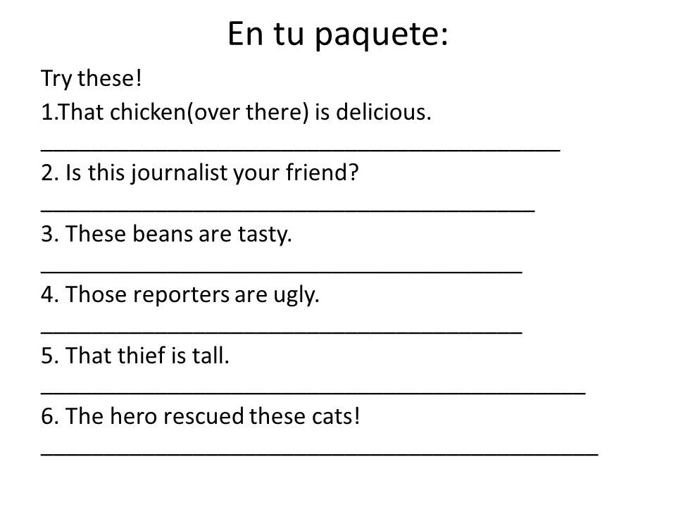 En tu paquete: Try these. 1.That chicken(over there) is delicious.