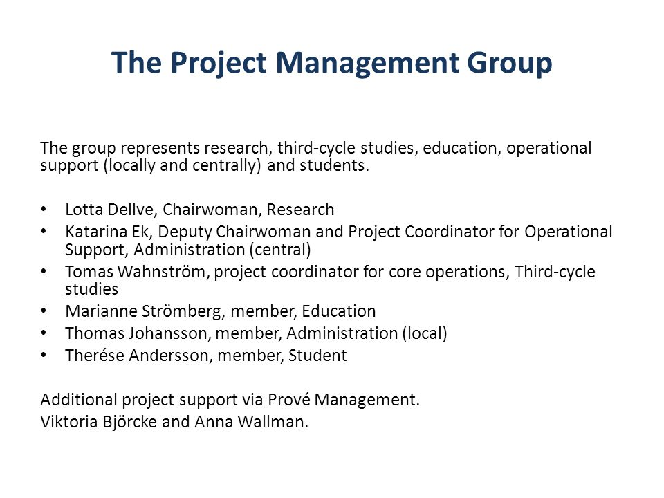 The Project Management Group The group represents research, third-cycle studies, education, operational support (locally and centrally) and students.
