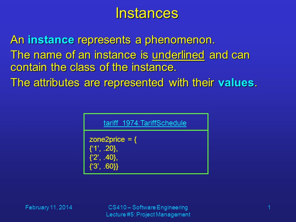 February 11, 2014CS410 – Software Engineering Lecture #5: Project Management 1 Instances An instance represents a phenomenon.