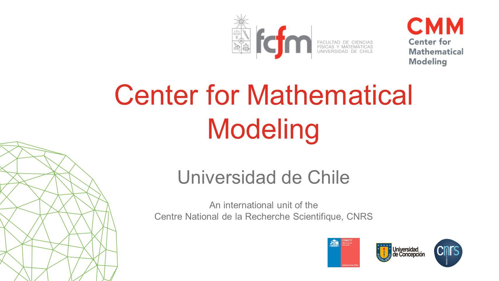 Universidad de Chile An international unit of the Centre National de la Recherche Scientifique, CNRS Center for Mathematical Modeling