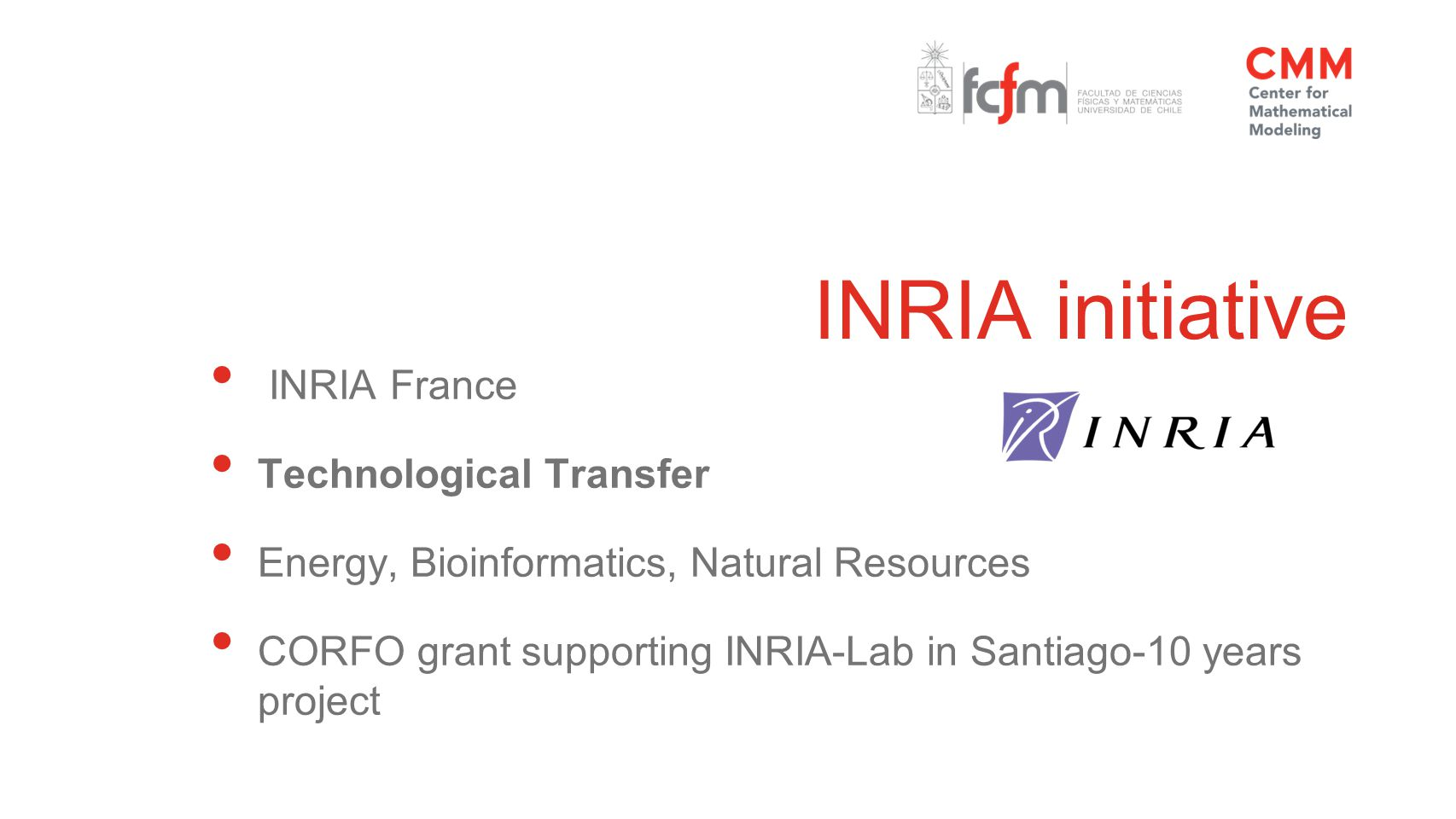 INRIA initiative INRIA France Technological Transfer Energy, Bioinformatics, Natural Resources CORFO grant supporting INRIA-Lab in Santiago-10 years project
