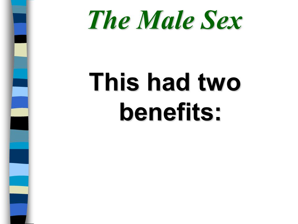 The Male Sex This had two benefits: