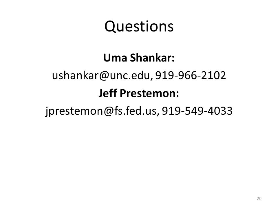 Questions Uma Shankar: ushankar@unc.edu, 919-966-2102 Jeff Prestemon: jprestemon@fs.fed.us, 919-549-4033 20