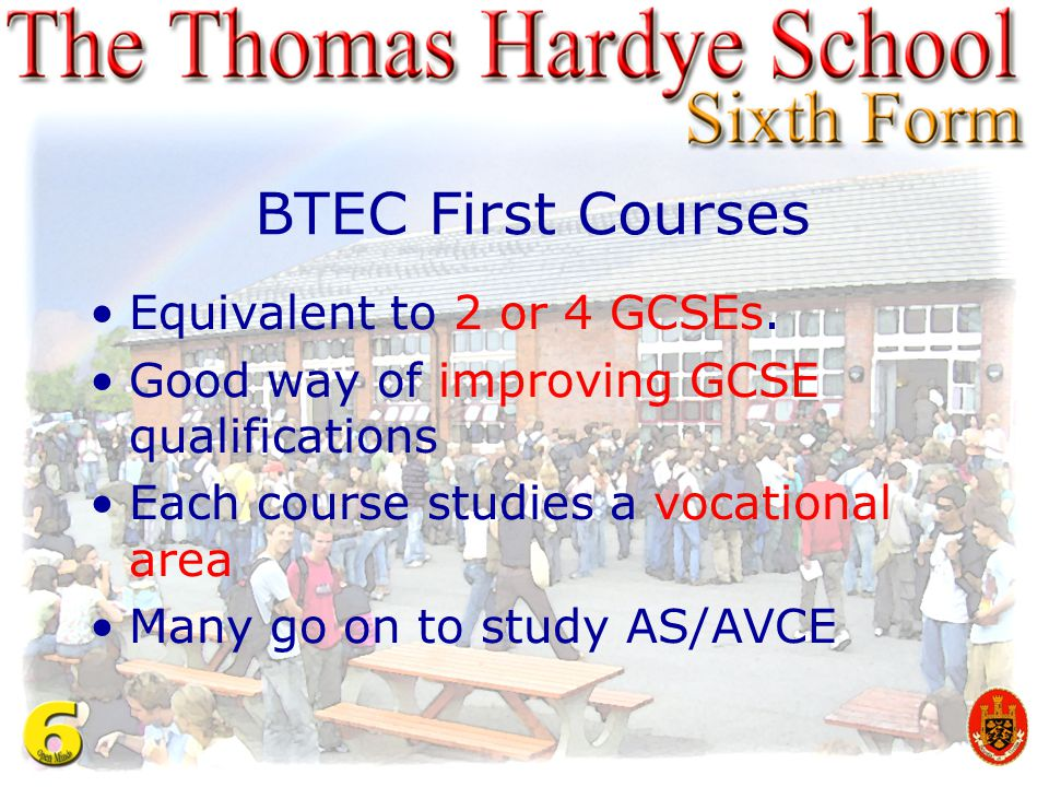 BTEC First Courses Equivalent to 2 or 4 GCSEs.