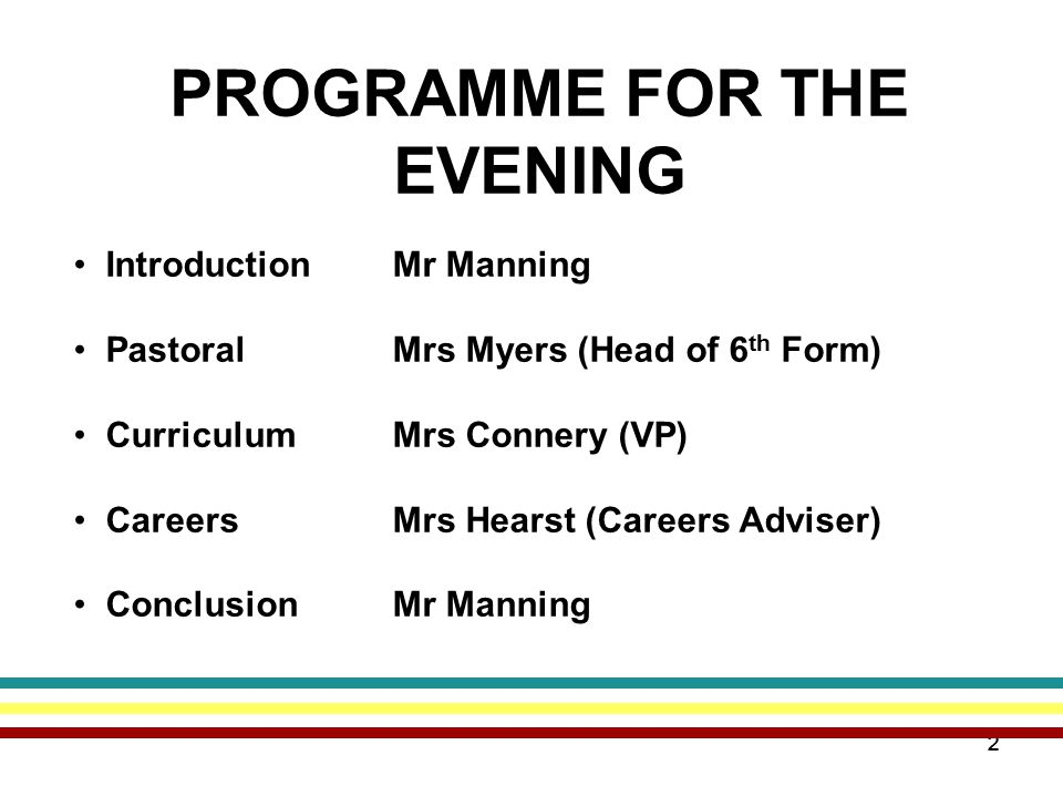 22 PROGRAMME FOR THE EVENING Introduction Mr Manning Pastoral Mrs Myers (Head of 6 th Form) CurriculumMrs Connery (VP) Careers Mrs Hearst (Careers Adviser) Conclusion Mr Manning