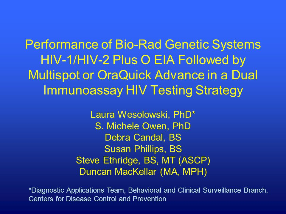 Performance of Bio-Rad Genetic Systems HIV-1/HIV-2 Plus O EIA Followed by Multispot or OraQuick Advance in a Dual Immunoassay HIV Testing Strategy Lau