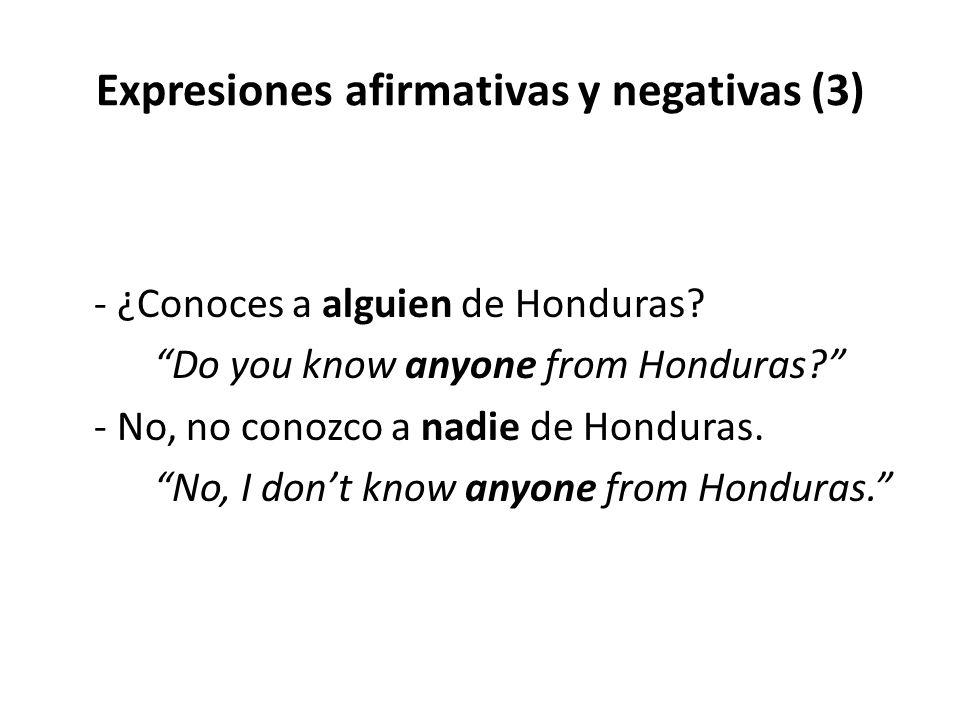 """Expresiones afirmativas y negativas (3) - ¿Conoces a alguien de Honduras? """"Do you know anyone from Honduras?"""" - No, no conozco a nadie de Honduras. """"N"""
