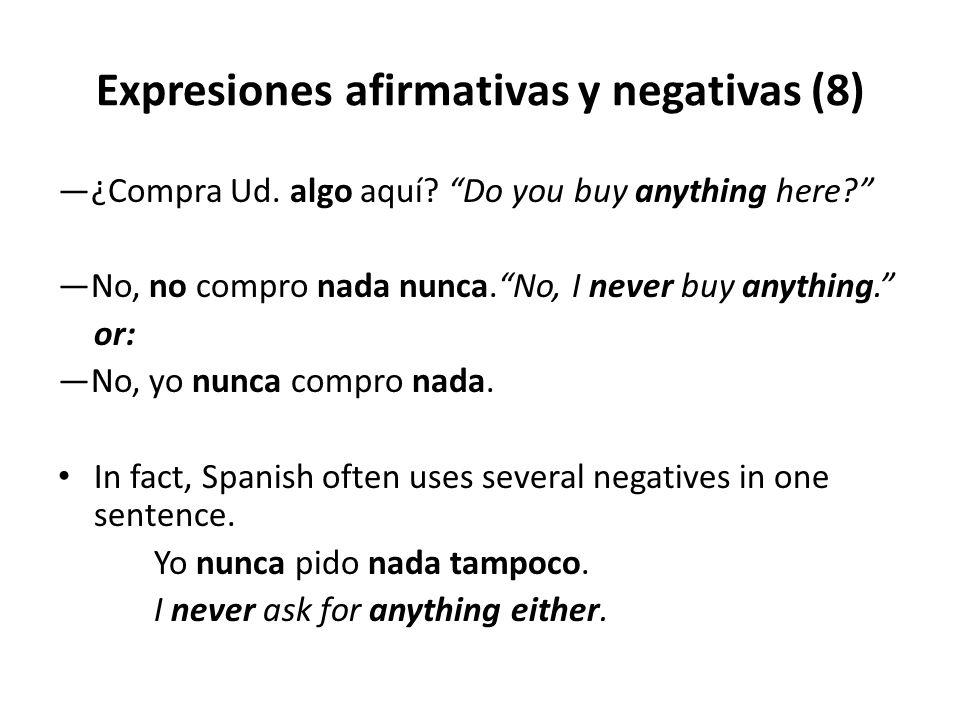 """Expresiones afirmativas y negativas (8) —¿Compra Ud. algo aquí? """"Do you buy anything here?"""" —No, no compro nada nunca.""""No, I never buy anything."""" or:"""