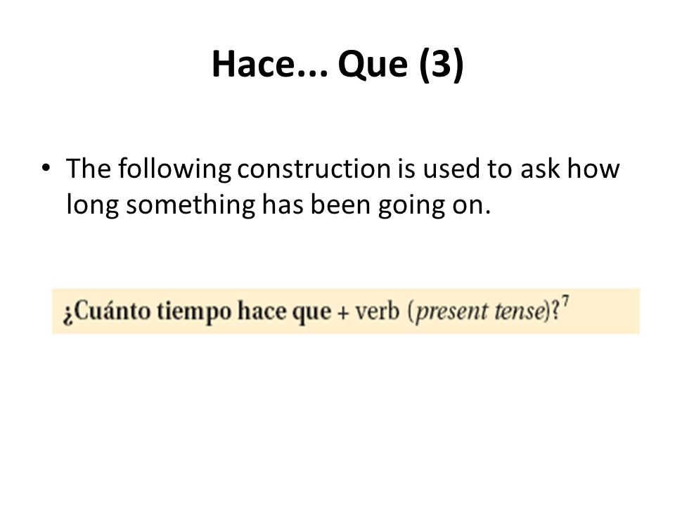 Hace... Que (3) The following construction is used to ask how long something has been going on.