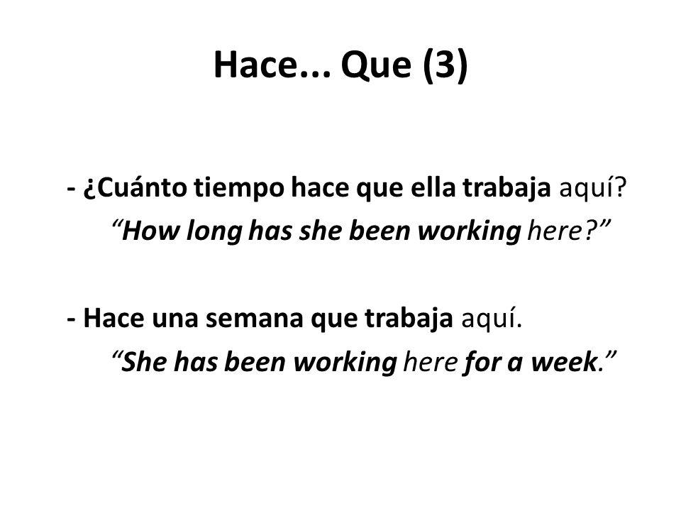 """Hace... Que (3) - ¿Cuánto tiempo hace que ella trabaja aquí? """"How long has she been working here?"""" - Hace una semana que trabaja aquí. """"She has been w"""