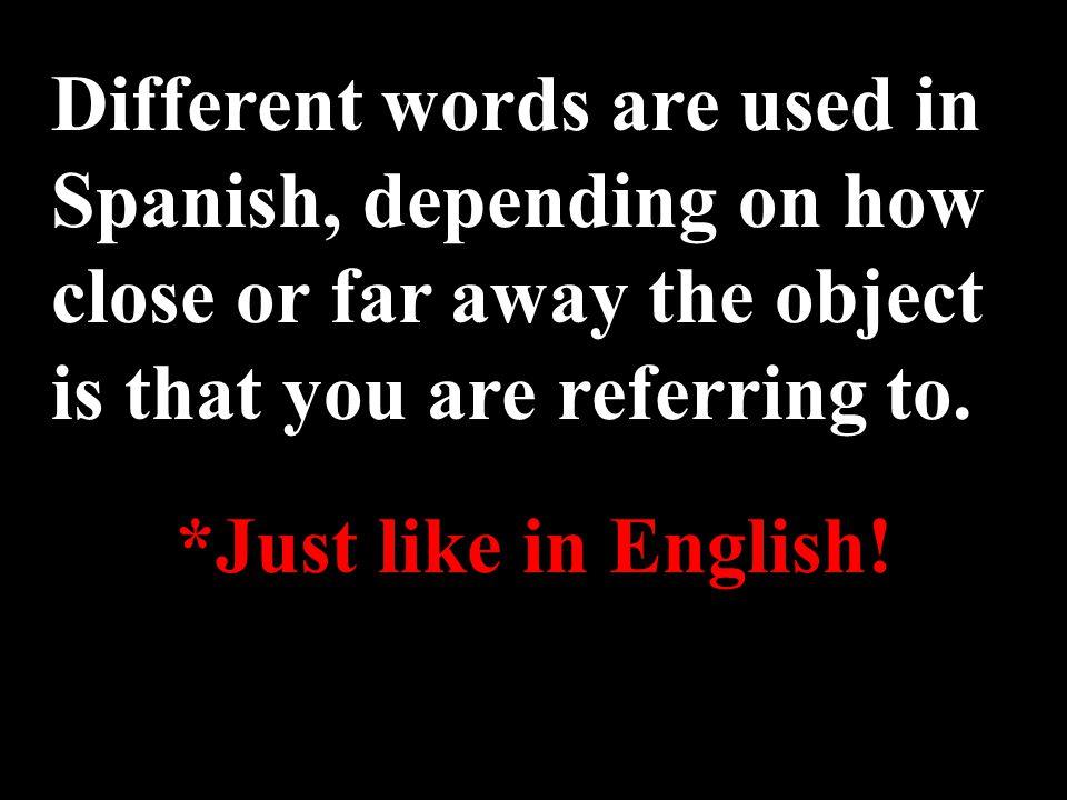 If an object is CLOSE to you, The singular forms ( this ): Este Esta Esta cuchara.