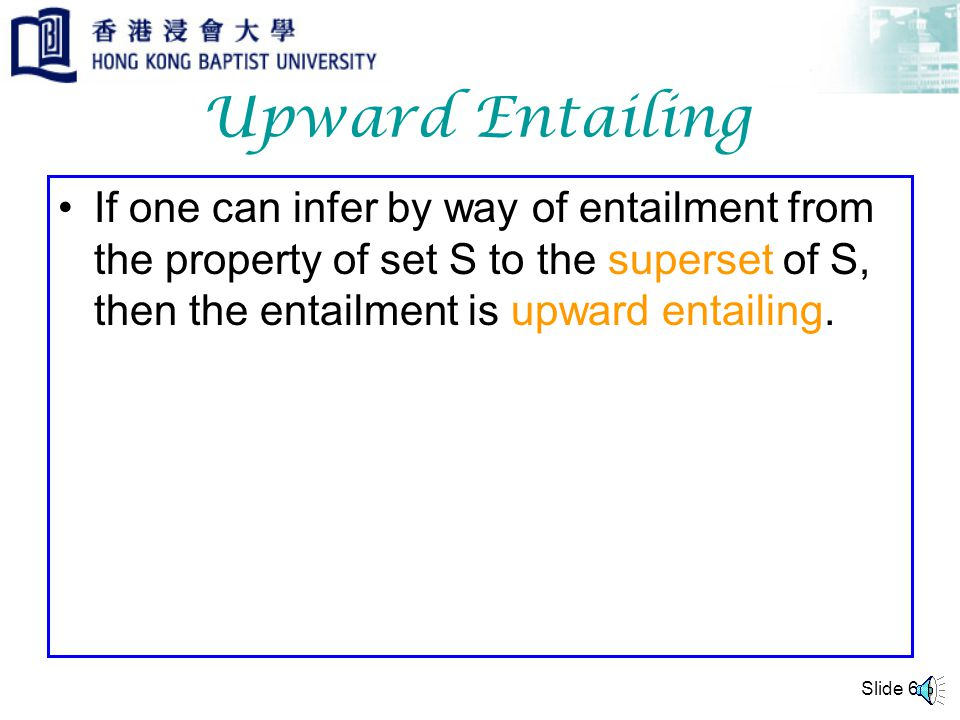 Slide 5 Test for Entailment Falsifying the entailment If A entails B, then falsifying B would falsify A.