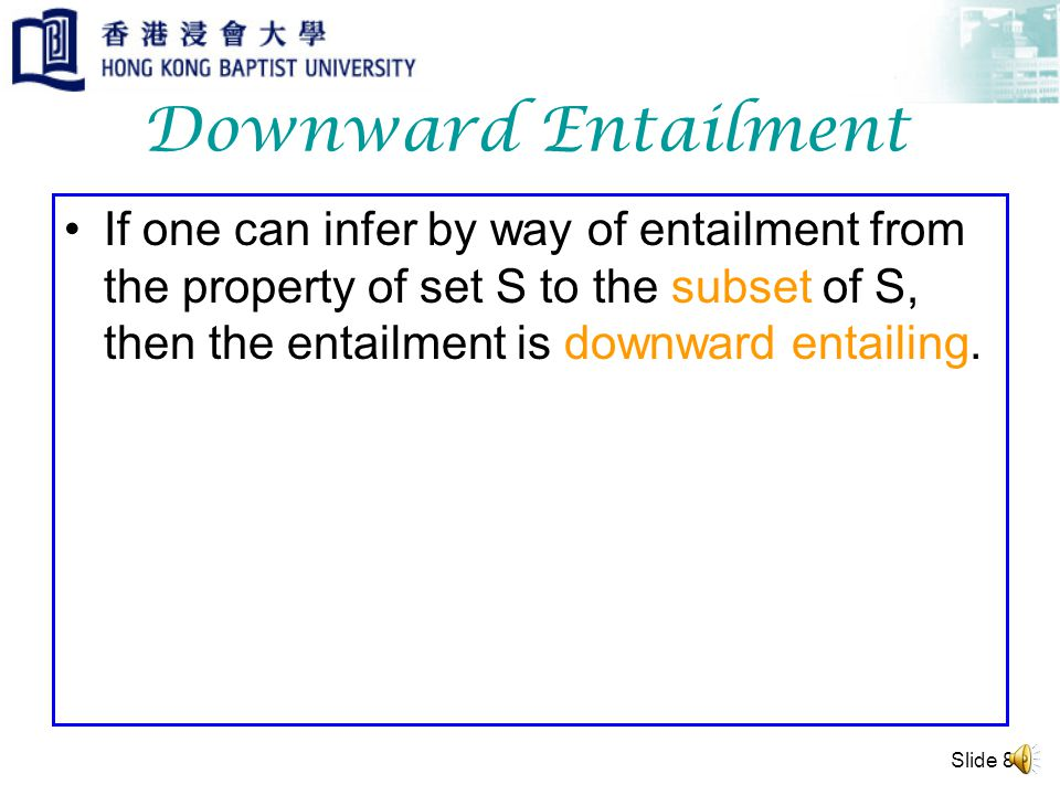 Slide 7 Upward Entailment Some cows are brown. Entailment: Some animals are brown.