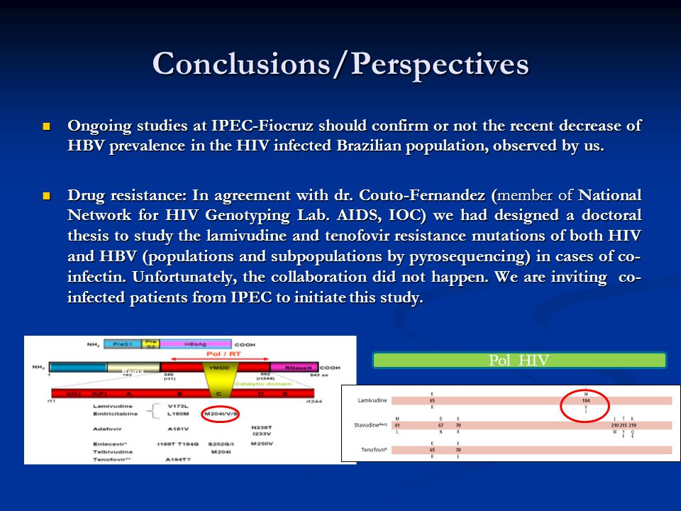 Conclusions/Perspectives Ongoing studies at IPEC-Fiocruz should confirm or not the recent decrease of HBV prevalence in the HIV infected Brazilian pop