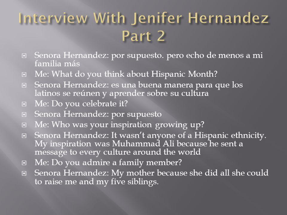 Senora Hernandez: por supuesto. pero echo de menos a mi familia más  Me: What do you think about Hispanic Month?  Senora Hernandez: es una buena m