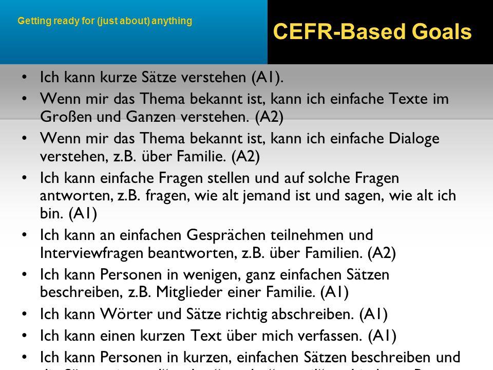 Getting ready for (just about) anything CEFR-Based Goals Ich kann kurze Sätze verstehen (A1).
