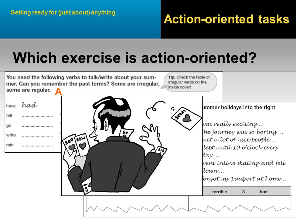 Getting ready for (just about) anything Action-oriented tasks Which exercise is action-oriented.