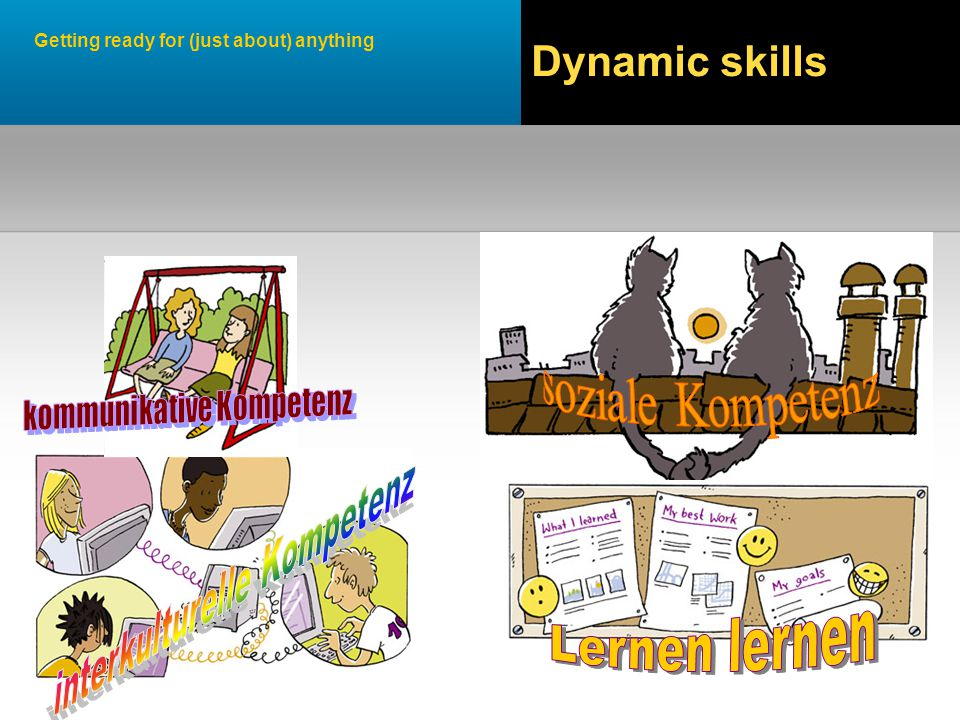 Getting ready for (just about) anything Dynamic skills