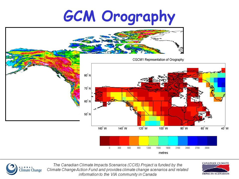 The Canadian Climate Impacts Scenarios (CCIS) Project is funded by the Climate Change Action Fund and provides climate change scenarios and related information to the VIA community in Canada GCM Orography