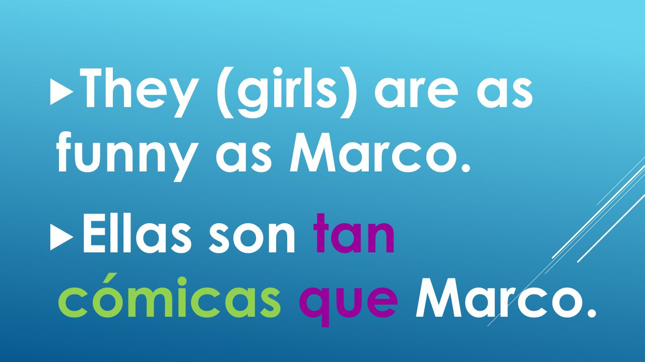  They (girls) are as funny as Marco.  Ellas son tan cómicas que Marco.