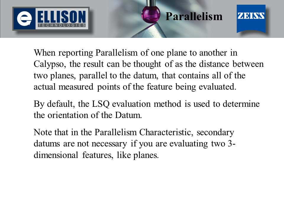 When reporting Parallelism of one plane to another in Calypso, the result can be thought of as the distance between two planes, parallel to the datum,