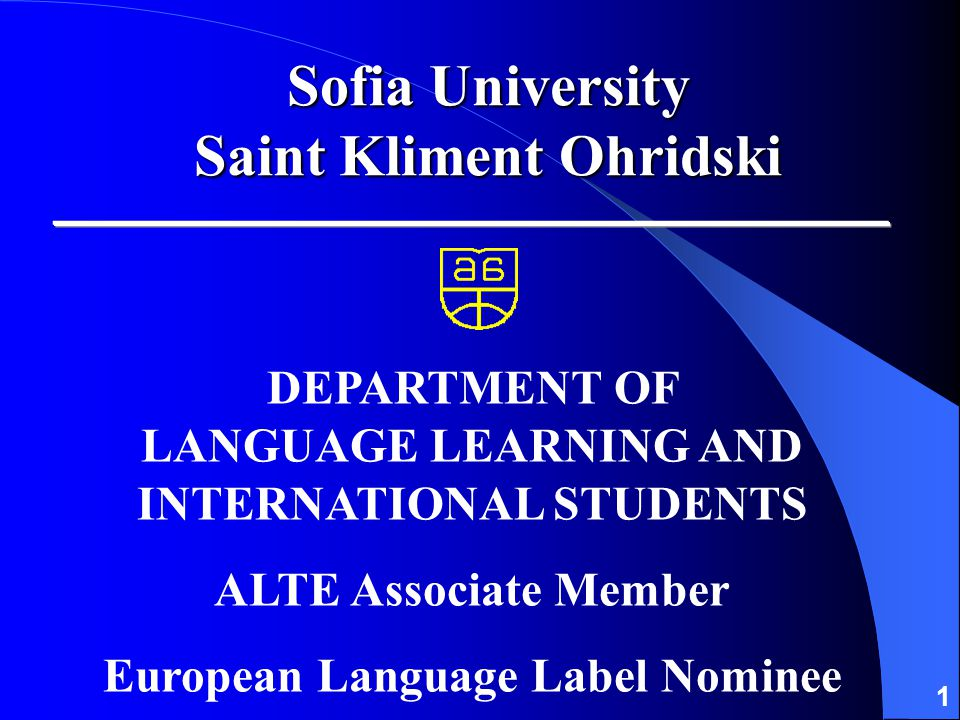 1 DEPARTMENT OF LANGUAGE LEARNING AND INTERNATIONAL STUDENTS ALTE Associate Member European Language Label Nominee Sofia University Saint Kliment Ohridski
