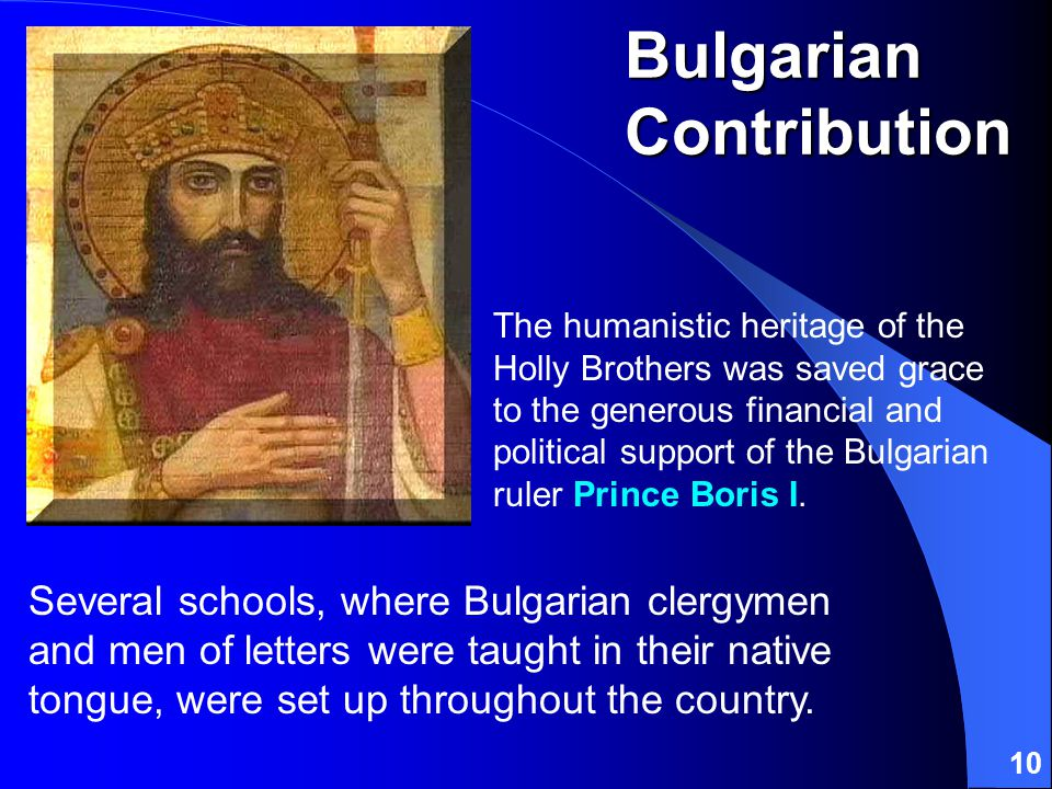 10 Several schools, where Bulgarian clergymen and men of letters were taught in their native tongue, were set up throughout the country.