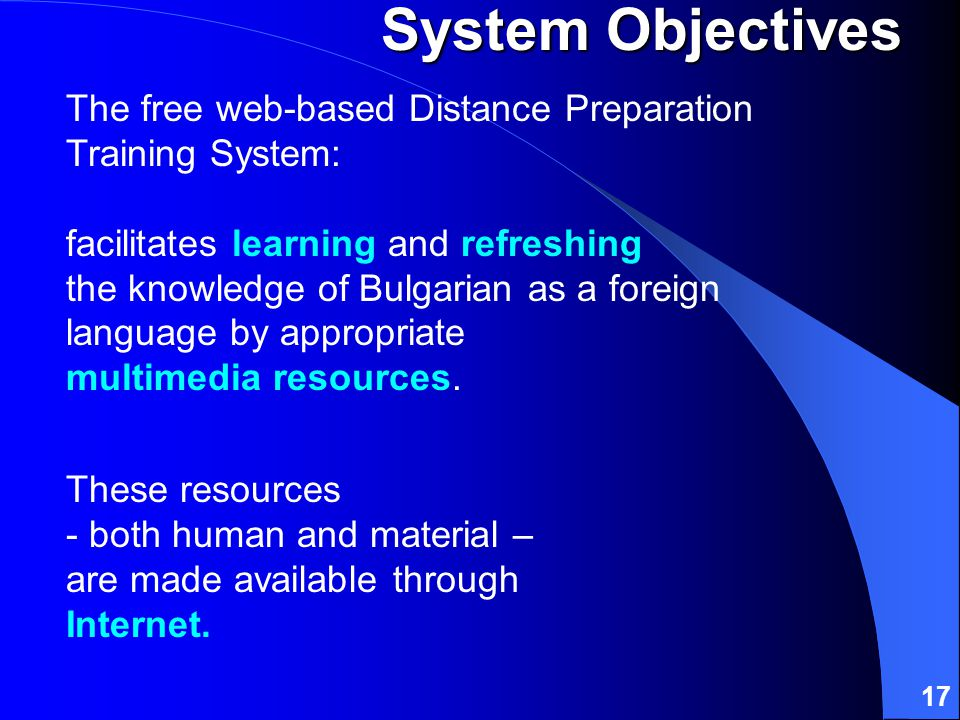 17 The free web-based Distance Preparation Training System: facilitates learning and refreshing the knowledge of Bulgarian as a foreign language by appropriate multimedia resources.