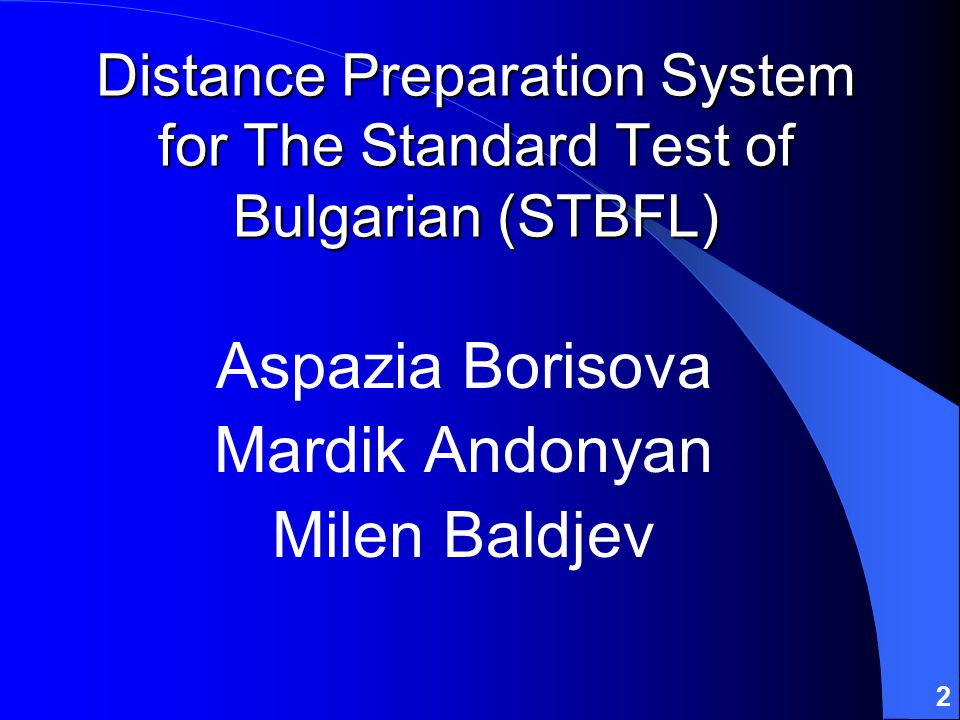 13 The Distance Preparation System (DPS) for The Standard Test of Bulgarian (STBFL) is a free web-based interactive system for training and self-preparation for the standard test of Bulgarian as a foreign language.