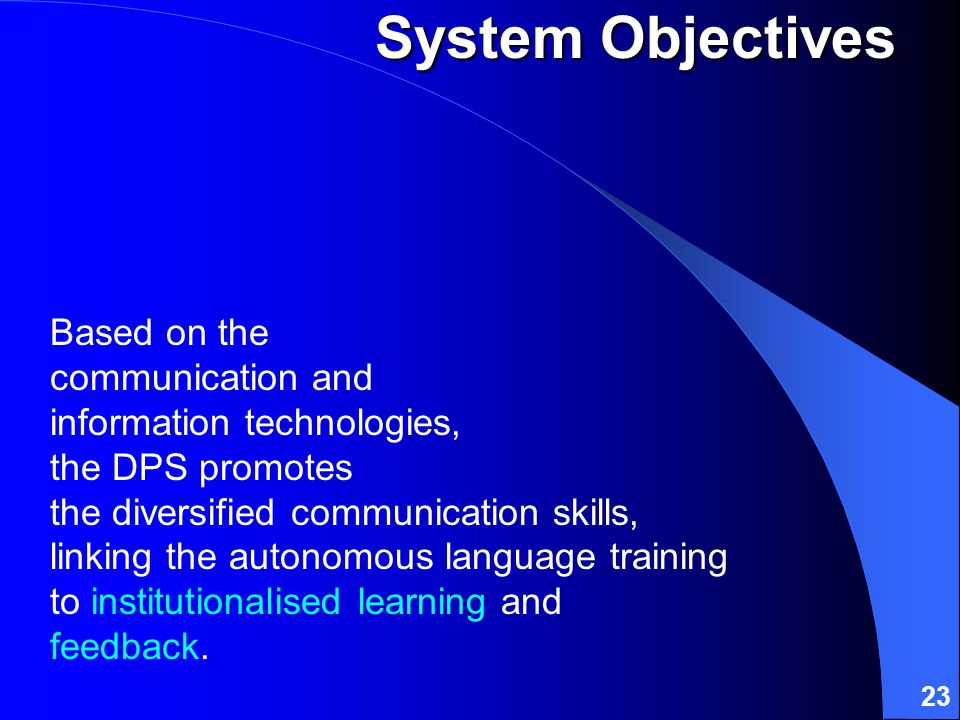 23 Based on the communication and information technologies, the DPS promotes the diversified communication skills, linking the autonomous language training to institutionalised learning and feedback.