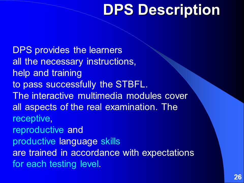26 DPS provides the learners all the necessary instructions, help and training to pass successfully the STBFL.