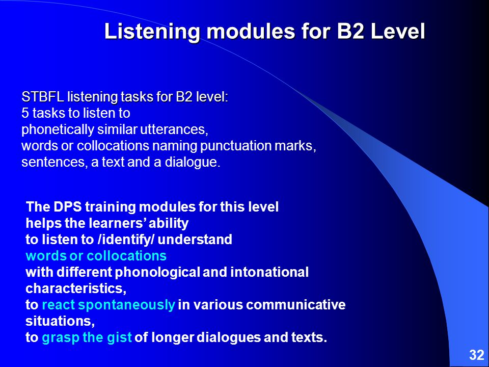 32 STBFL listening tasks for B2 level: STBFL listening tasks for B2 level: 5 tasks to listen to phonetically similar utterances, words or collocations naming punctuation marks, sentences, a text and a dialogue.