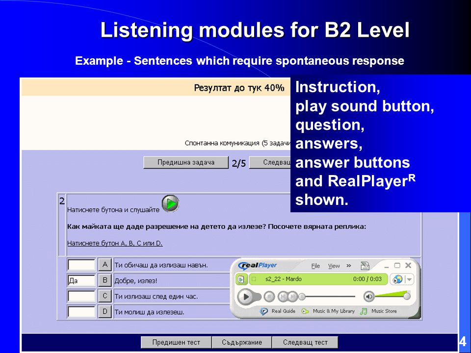 34 Listening modules for B2 Level Example - Sentences which require spontaneous response Instruction, play sound button, question, answers, answer buttons and RealPlayer R shown.