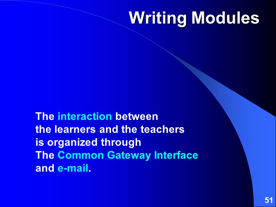 51 The interaction between the learners and the teachers is organized through The Common Gateway Interface and e-mail.