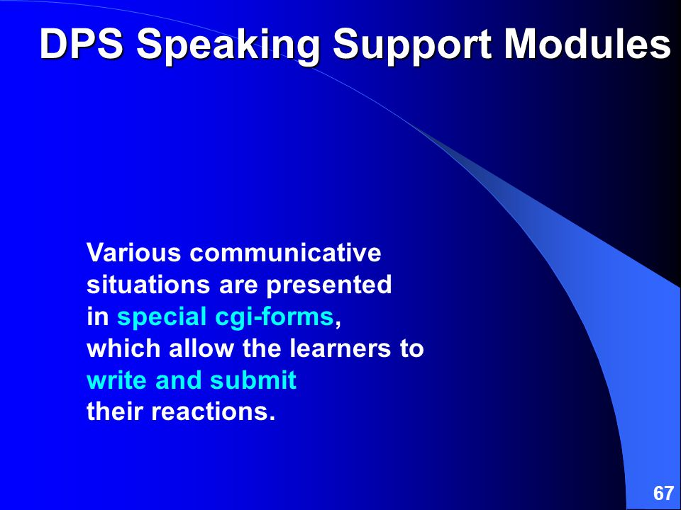 67 DPS Speaking Support Modules Various communicative situations are presented in special cgi-forms, which allow the learners to write and submit their reactions.
