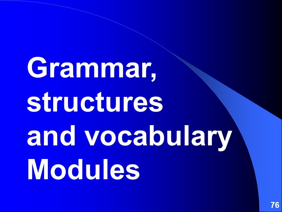 76 Grammar, structures and vocabulary Modules