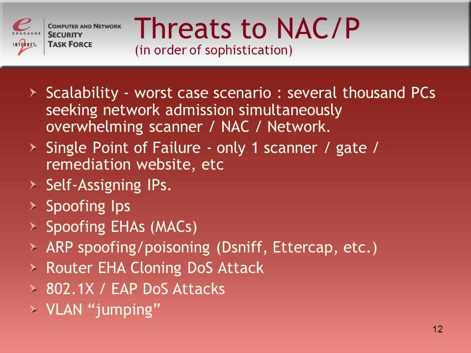 12 Threats to NAC/P (in order of sophistication) Scalability - worst case scenario : several thousand PCs seeking network admission simultaneously overwhelming scanner / NAC / Network.
