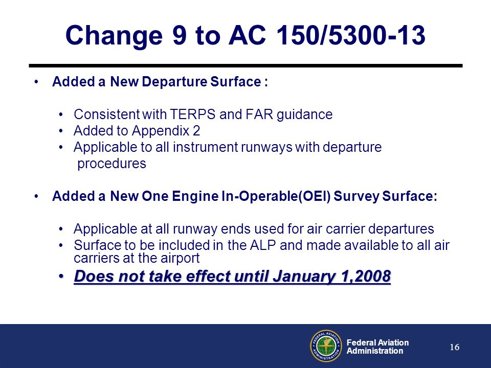 Federal Aviation Administration 17 AC 150/5300-13 Change 10 ARP will include 40:1 OCS clarification in change 10 of AC 150/5300-13 Departure Surfaces For Designated Runways The Airport Sponsor through ARP to the RAPTidentify runway end(s) intended primarily for instrument departures.The applicability of the surface table A2-1 is dependant on the designation of primary runway(s) for departure.
