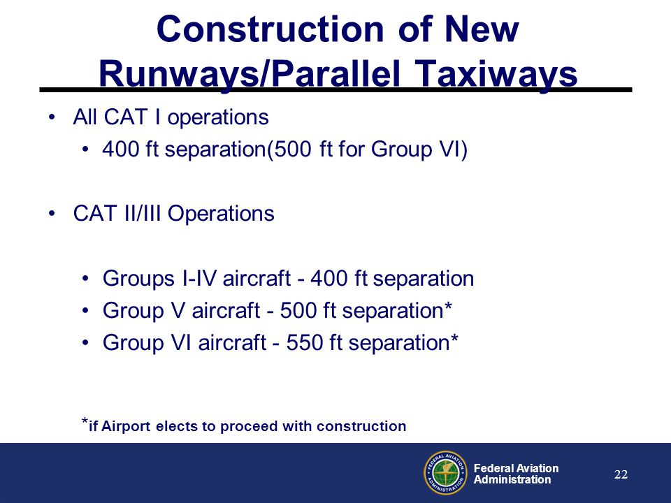 Federal Aviation Administration 23 Existing Infrastructure The Agency will work with airports to develop operational guidance where compliance can be achieved utilizing existing infrastructure without significant impact on airport efficiency.