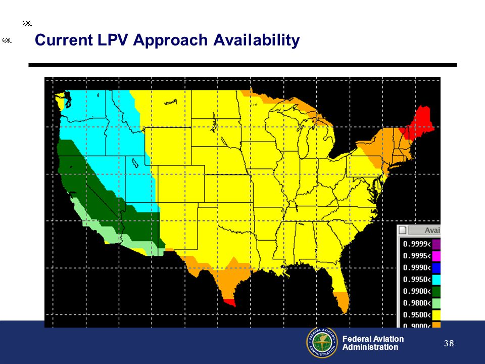 Federal Aviation Administration 38 Current LPV Approach Availability