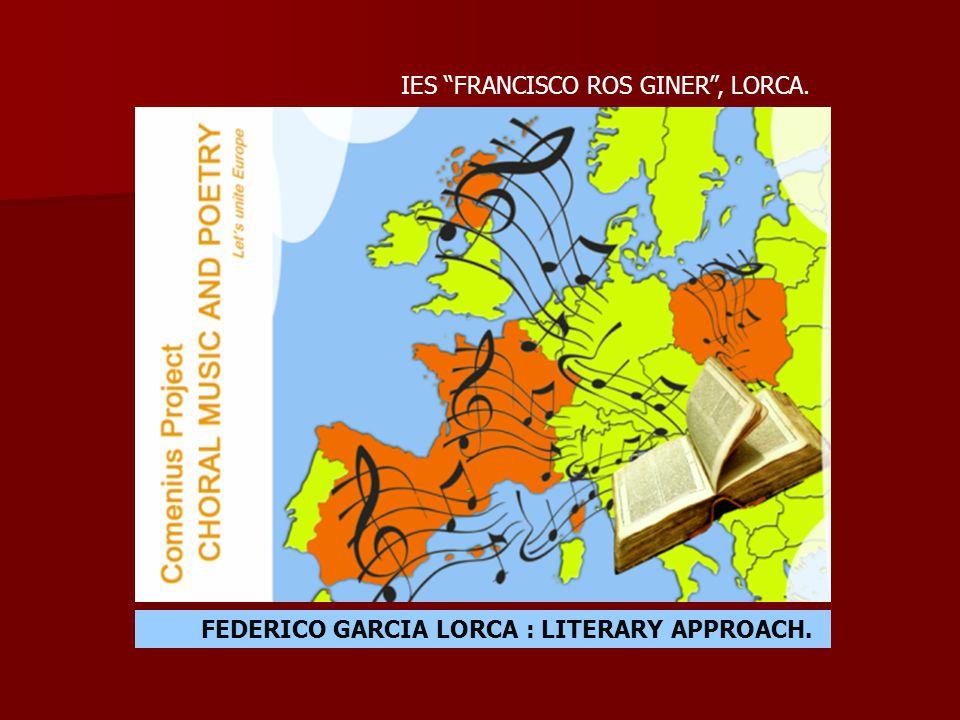 FEDERICO GARCIA LORCA : LITERARY APPROACH. IES FRANCISCO ROS GINER , LORCA.